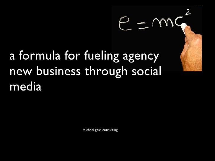<ul><li>michael gass consulting </li></ul>a formula for fueling agency new business through social media