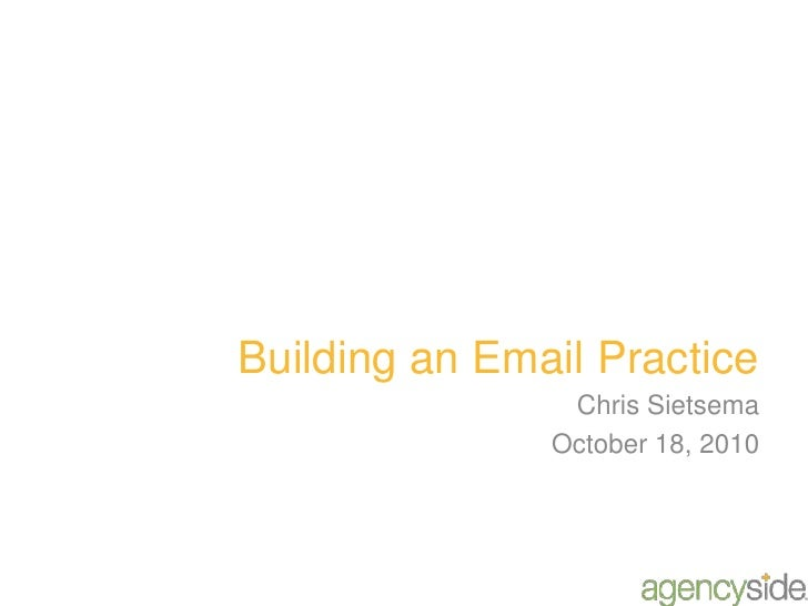 Building an Email Practice<br />Chris Sietsema<br />October 18, 2010<br />