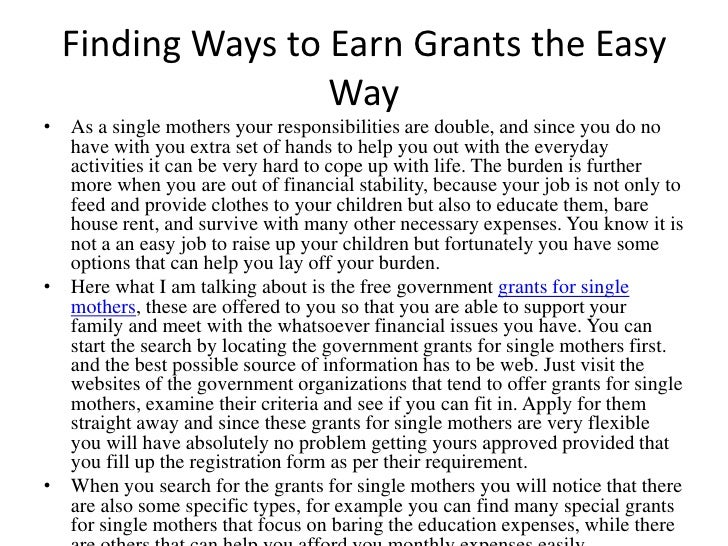 Finding Ways to Earn Grants the Easy                  Way• As a single mothers your responsibilities are double, and since...