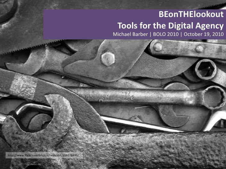 BEonTHElookout<br />Tools for the Digital Agency<br />Michael Barber | BOLO 2010 | October 19, 2010<br />http://www.flickr...