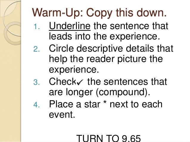 Warm-Up: Copy this down.1. Underline the sentence thatleads into the experience.2. Circle descriptive details thathelp the...