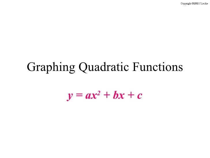 Graphing Quadratic Functions y = ax 2  + bx + c