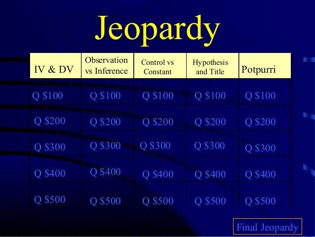 Jeopardy IV & DV Observation vs Inference Control vs Constant Hypothesis and Title Potpurri Q $100 Q $200 Q $300 Q $400 Q ...