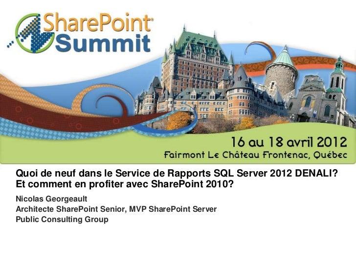 Quoi de neuf dans le Service de Rapports SQL Server 2012 DENALI?Et comment en profiter avec SharePoint 2010?Nicolas George...