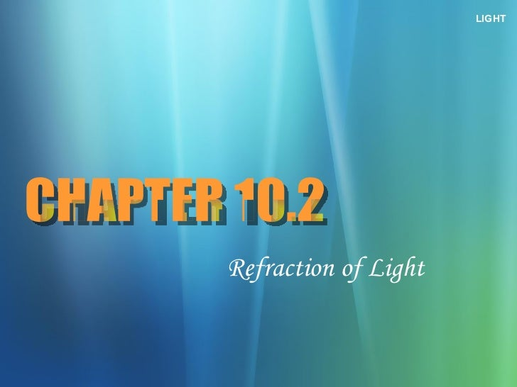 Refraction of Light LIGHT CHAPTER 10.2