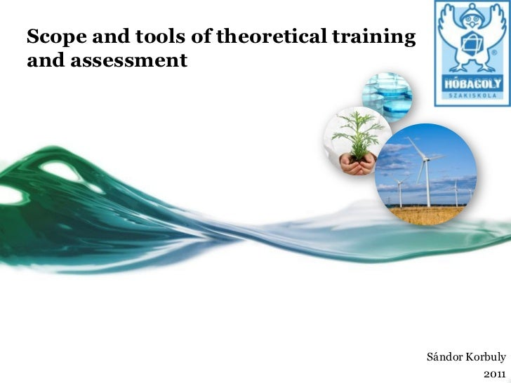 Scope and tools of theoretical trainingand assessment                                          Sándor Korbuly             ...