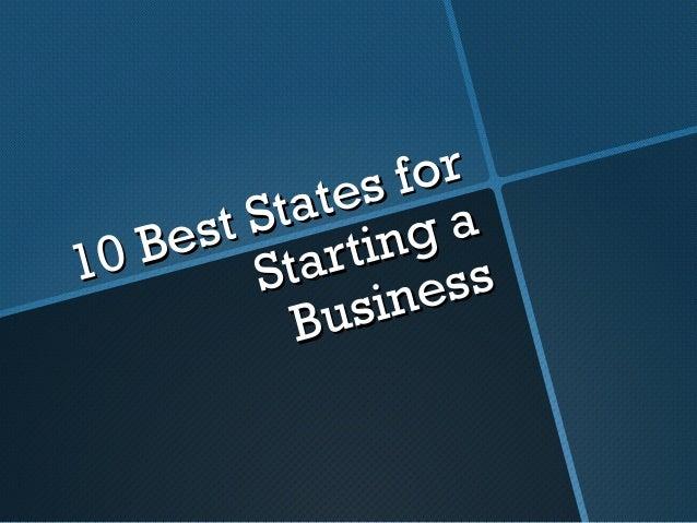 10 Best States for10 Best States forStarting aStarting aBusinessBusiness