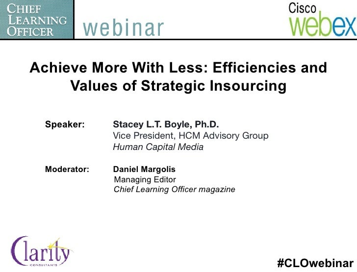 Achieve More With Less: Efficiencies and     Values of Strategic Insourcing  Speaker:      Stacey L.T. Boyle, Ph.D.       ...