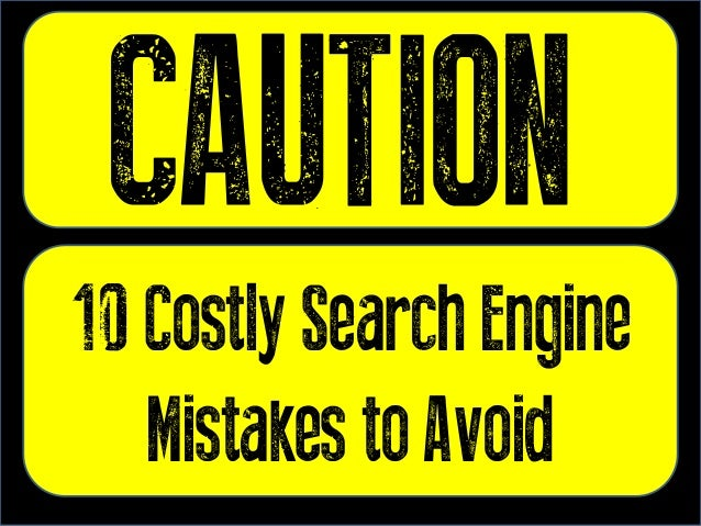 10 Costly Search EngineMistakes to Avoid