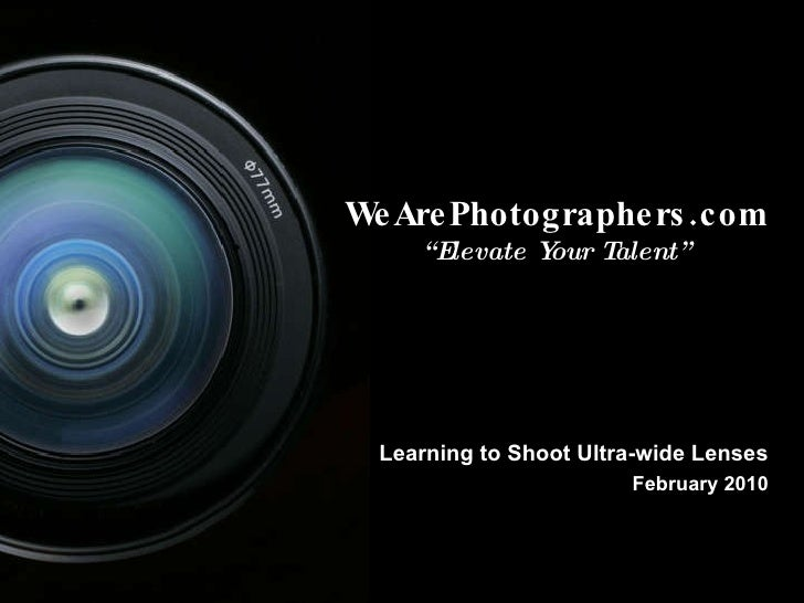 """WeArePhotographers.com """" Elevate Your Talent"""" Learning to Shoot Ultra-wide Lenses February 2010"""