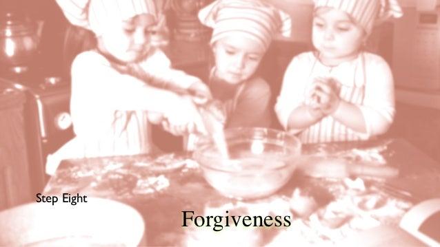 Step Eight             Forgiveness