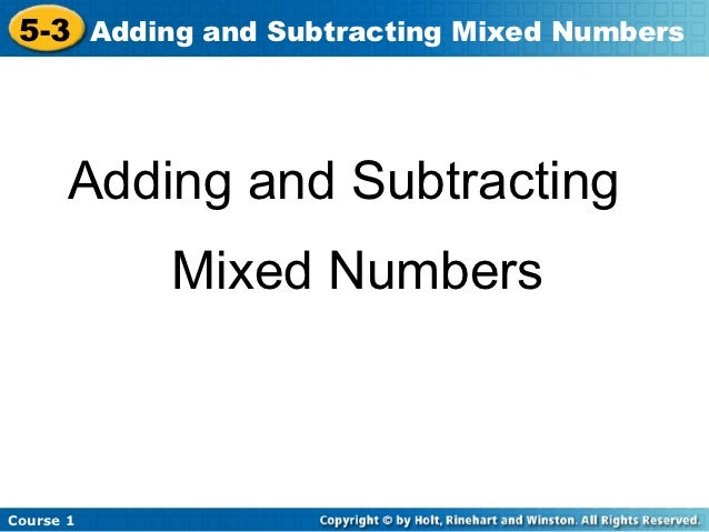 5-3 Adding and Subtracting Mixed Numbers       Adding and Subtracting           Mixed NumbersCourse 1