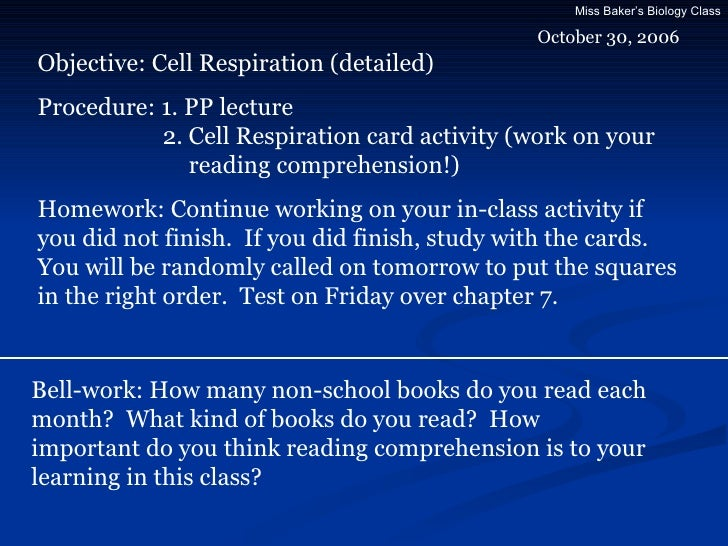 October 30, 2006 Objective: Cell Respiration (detailed) Procedure: 1. PP lecture   2. Cell Respiration card activity (work...