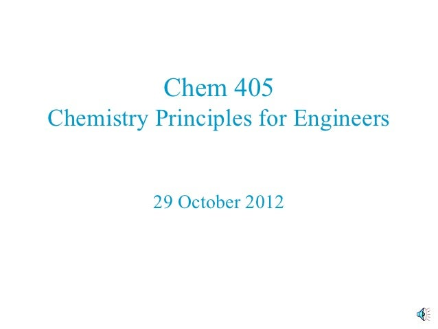 Chem 405Chemistry Principles for Engineers          29 October 2012