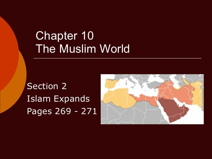 Chapter 10 The Muslim World Section 2 Islam Expands Pages 269 - 271