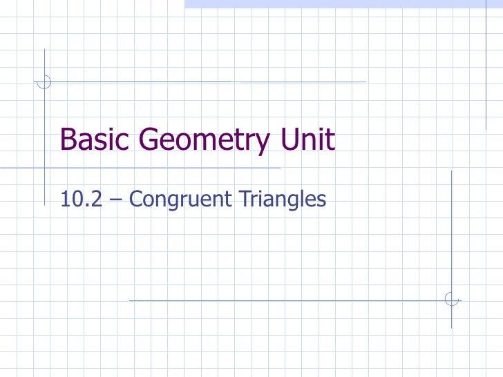 Basic Geometry Unit 10.2 – Congruent Triangles