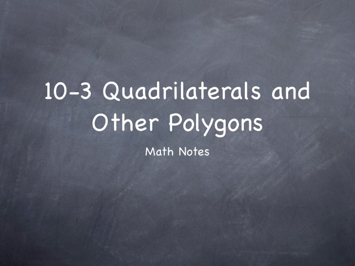 10-3 Quadrilaterals and     Other Polygons         Math Notes