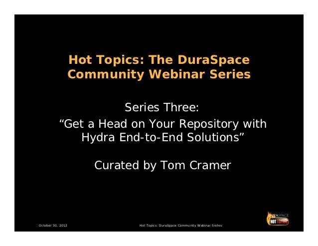 "Hot Topics: The DuraSpace               Community Webinar Series                      Series Three:           ""Get a Head ..."
