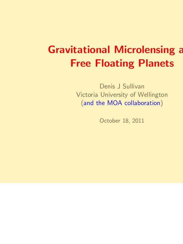 Gravitational Microlensing and    Free Floating Planets              Denis J Sullivan     Victoria University of Wellingto...