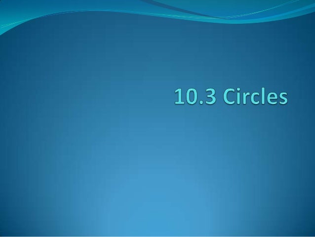 Definition of a Circle All points on a circle are equidistant from thecenter of the circle. The distance between the cen...
