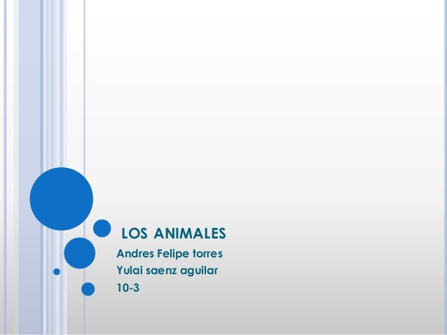 LOS ANIMALES Andres Felipe torres Yulai saenz aguilar 10-3