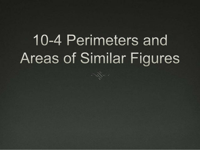 Essential Understanding You can use ratios to compare the perimeters and  areas of similar figures Students will be able...