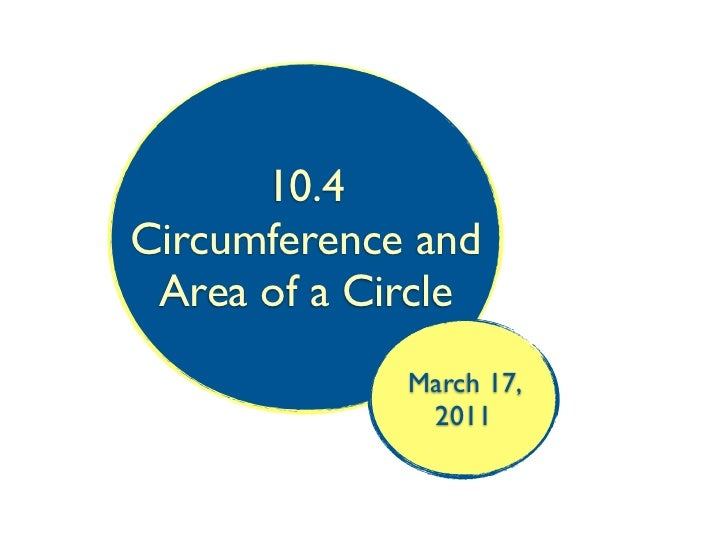10.4Circumference and Area of a Circle             March 17,              2011