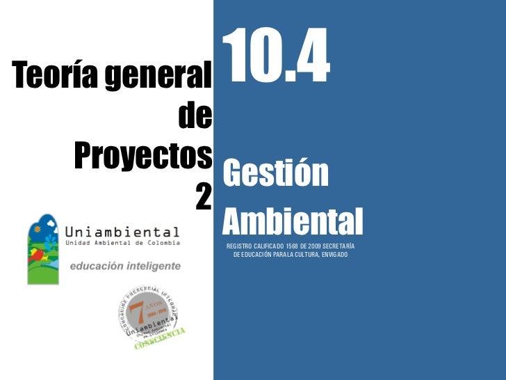 Teoría general10.4           de    Proyectos               Gestión             2               Ambiental              REGI...