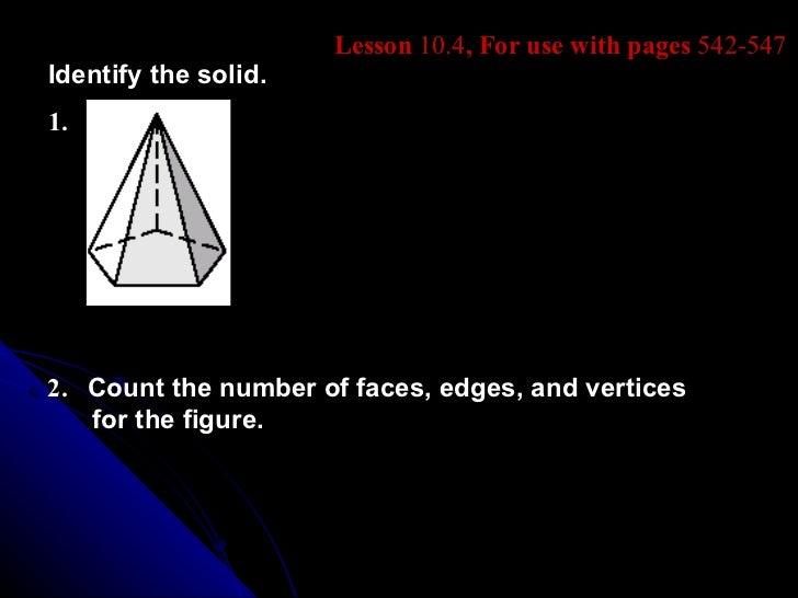 Lesson 10.4, For use with pages 542-547Identify the solid.1.2. Count the number of faces, edges, and vertices   for the fi...