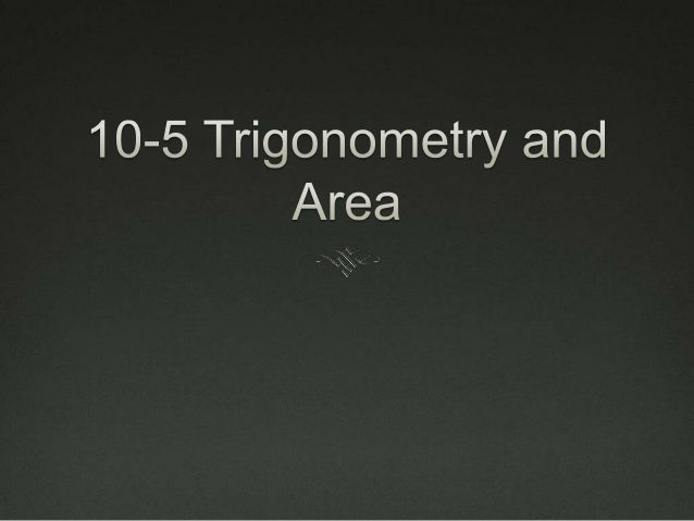Essential Understanding You can use trigonometry to find the area of a  regular polygon You can use trig to find the are...