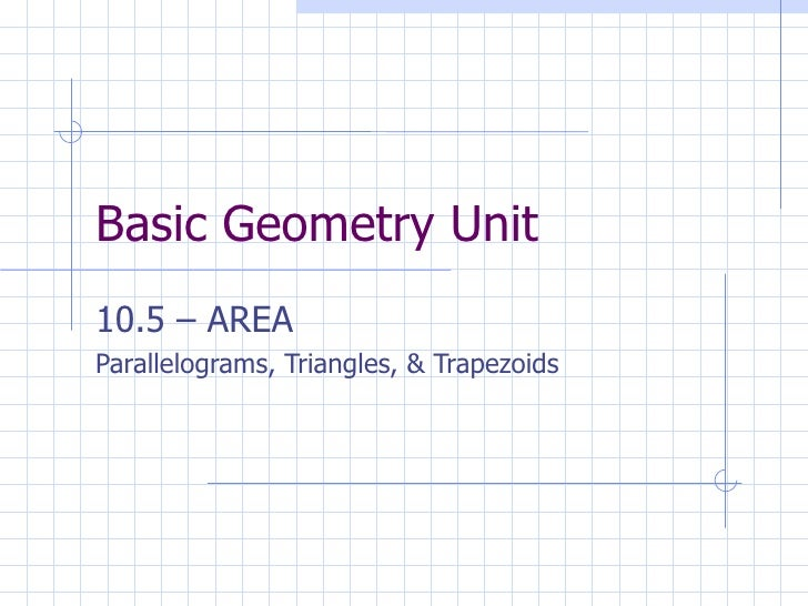 Basic Geometry Unit 10.5 – AREA Parallelograms, Triangles, & Trapezoids
