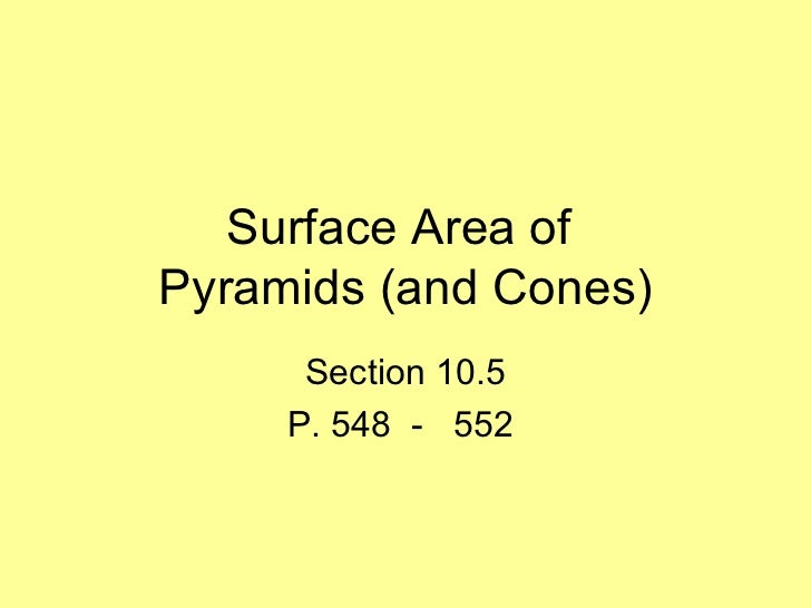 Surface Area ofPyramids (and Cones)      Section 10.5     P. 548 - 552