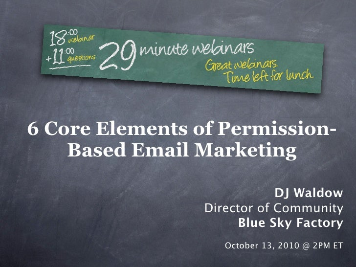6 Core Elements of Permission-     Based Email Marketing                               DJ Waldow                  Director...