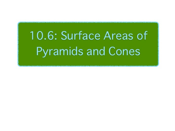 10.6 surface are of pyramids and cones