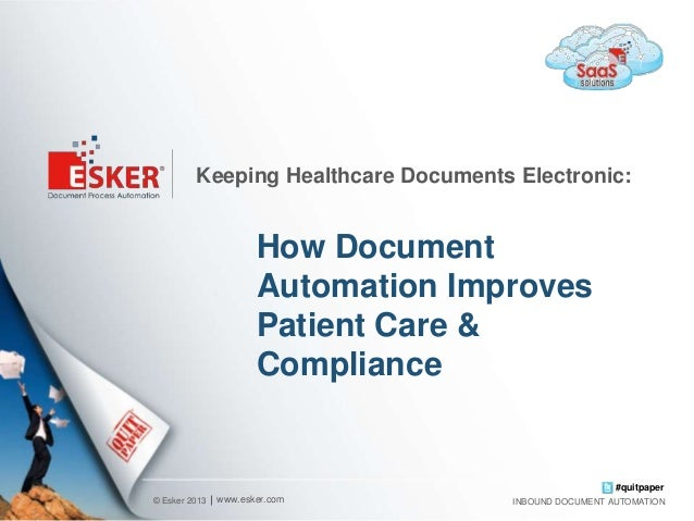Keeping Healthcare Documents Electronic:  How Document Automation Improves Patient Care & Compliance  #quitpaper © Esker 2...
