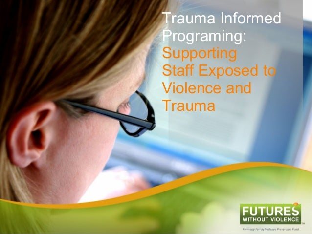 Trauma Informed Programing: Supporting Staff Exposed to Violence and Trauma