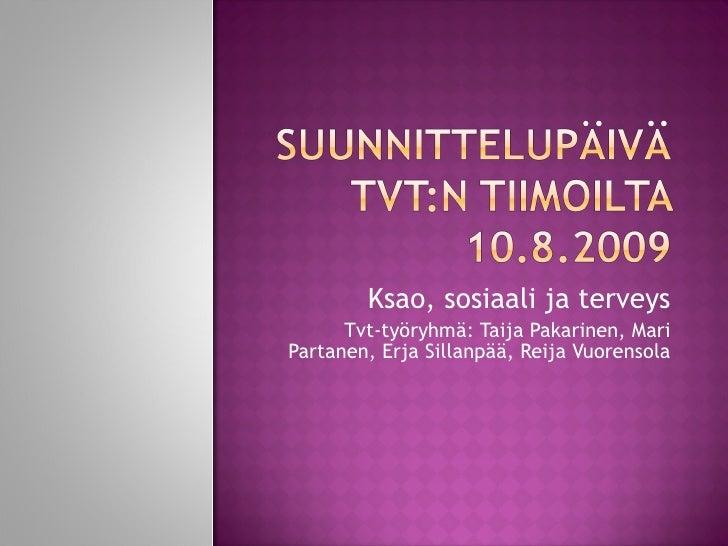 Ksao, sosiaali ja terveys Tvt-työryhmä: Taija Pakarinen, Mari Partanen, Erja Sillanpää, Reija Vuorensola