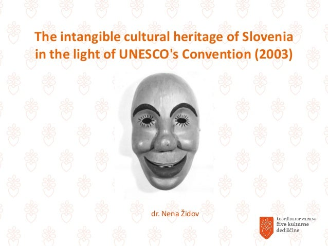 The intangible cultural heritage of Slovenia in the light of UNESCO's Convention (2003) dr. Nena Židov