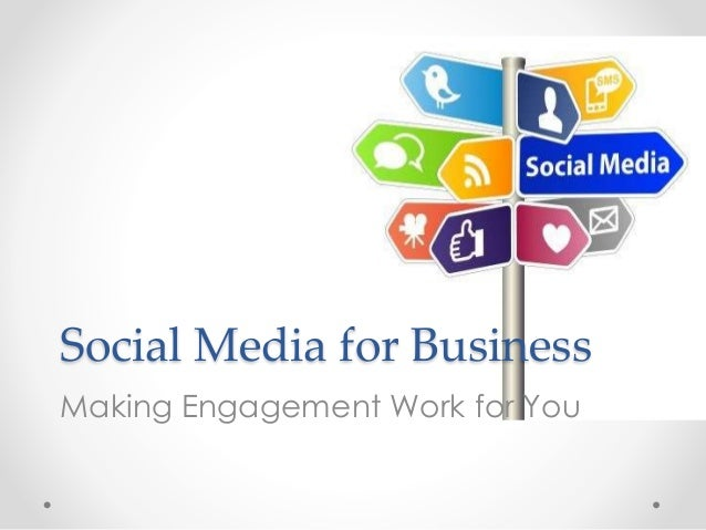 Social Media for Business Making Engagement Work for You