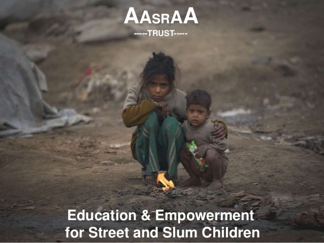 AASRAA -----TRUST----- Education & Empowerment for Street and Slum Children