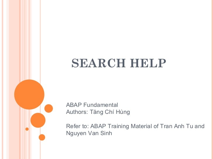 SEARCH HELP ABAP Fundamental Authors: Tăng Chí Hùng Refer to: ABAP Training Material of Tran Anh Tu and Nguyen Van Sinh