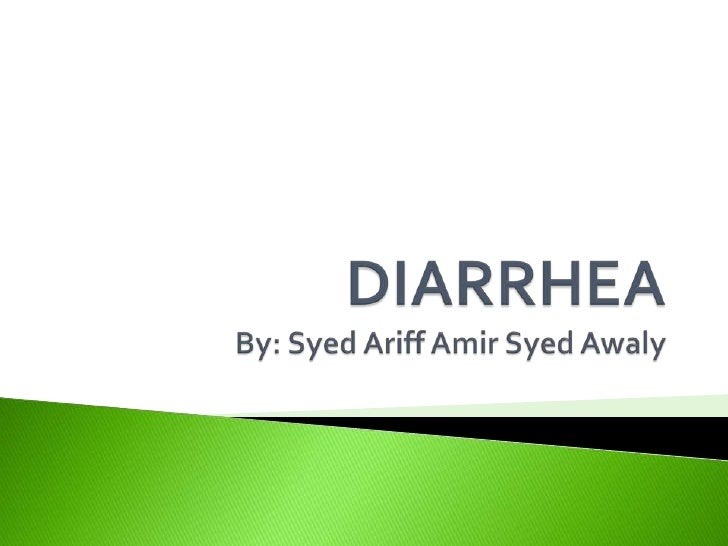 DIARRHEABy: Syed Ariff Amir Syed Awaly