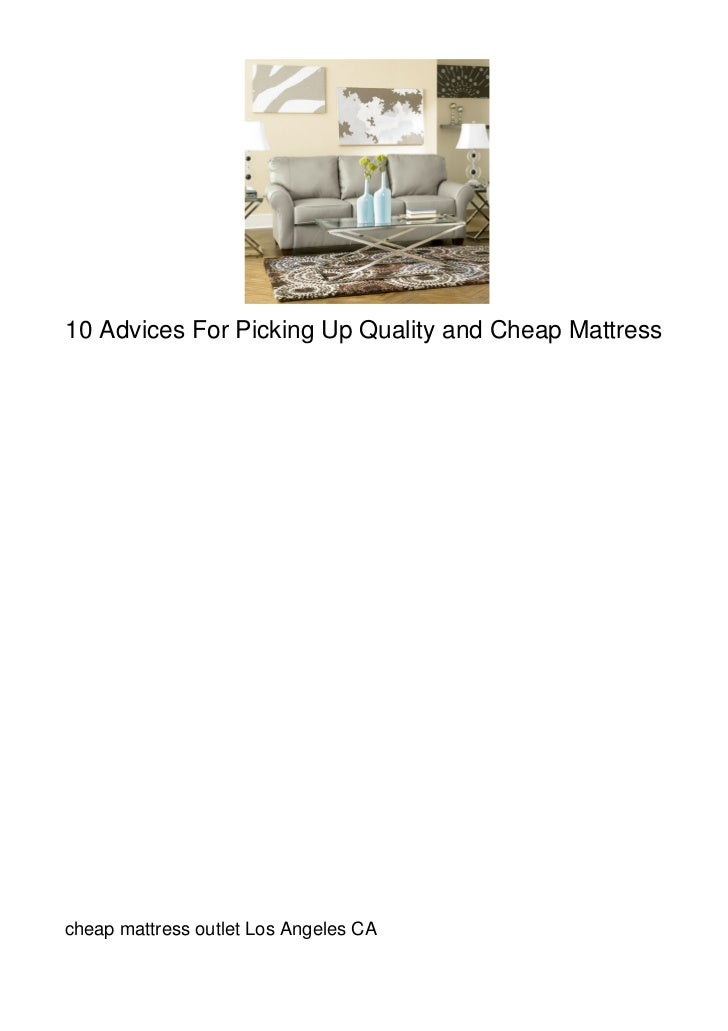 10 Advices For Picking Up Quality and Cheap Mattresscheap mattress outlet Los Angeles CA