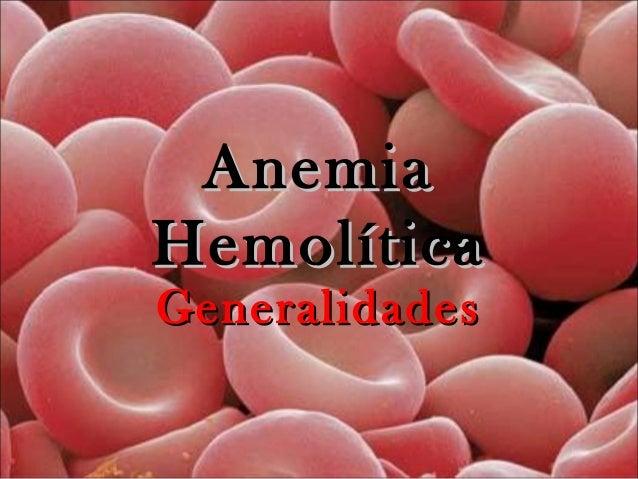 AnemiaAnemia HemolíticaHemolítica GeneralidadesGeneralidades