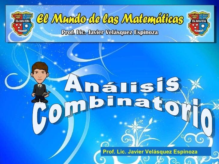 Análisis Combinatorio Prof. Lic. Javier Velásquez Espinoza