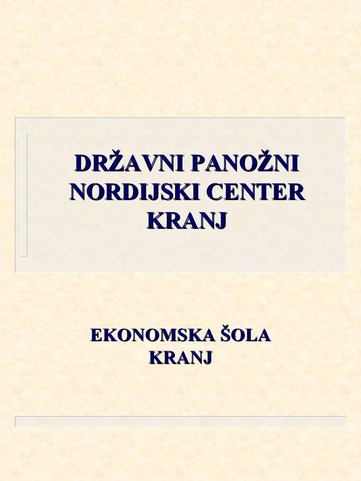 DRŽAVNI PANOŽNI NORDIJSKI CENTER KRANJ EKONOMSKA ŠOLA KRANJ