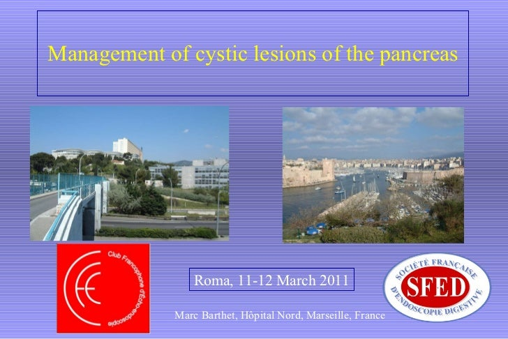 Endoscopy in Gastrointestinal Oncology - Slide 10 - M. Barthet - Management of cystic lesions of the pancreas