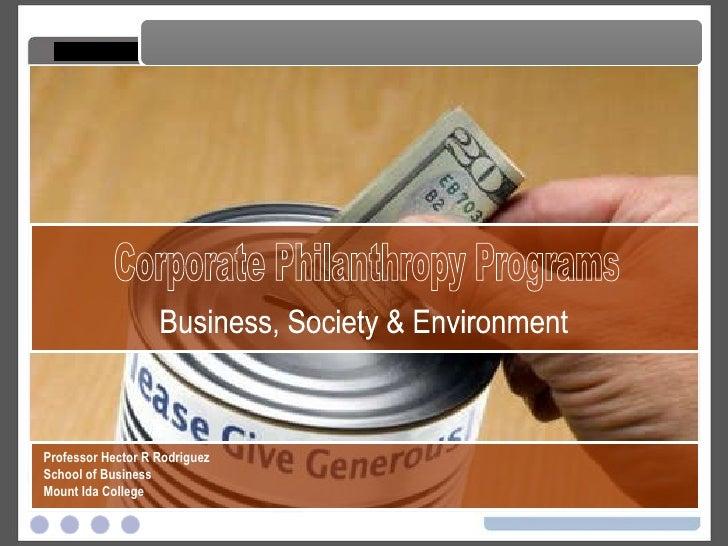 Corporate Philanthropy Programs Corporate Philanthropy Programs Professor Hector R Rodriguez School of Business Mount Ida ...