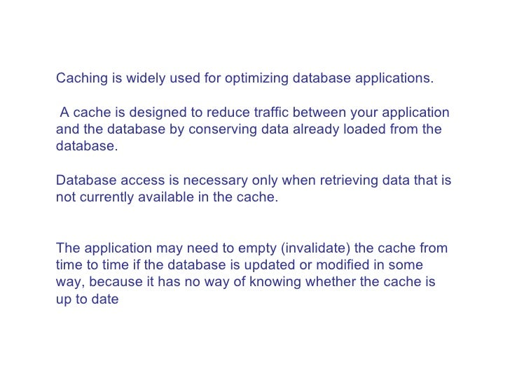 Caching is widely used for optimizing database applications. A cache is designed to reduce traffic between your applicatio...