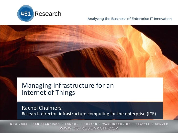 Managing infrastructure for anInternet of ThingsRachel ChalmersResearch director, infrastructure computing for the enterpr...